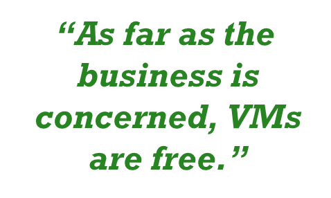 As Far As The Business Is Concerned, VMs Are Free